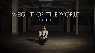 Astrid B. - Weight of the World (official music video)