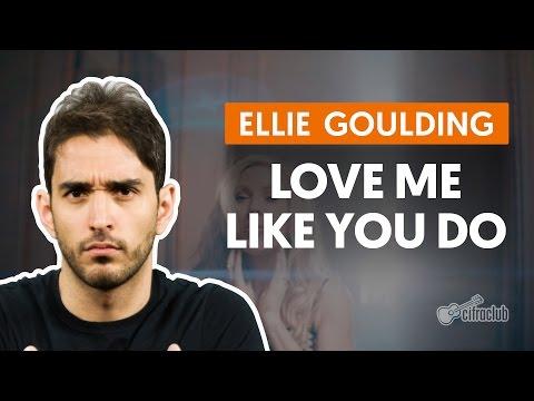Love Me Like You Do - Ellie Goulding (aula de violão completa)