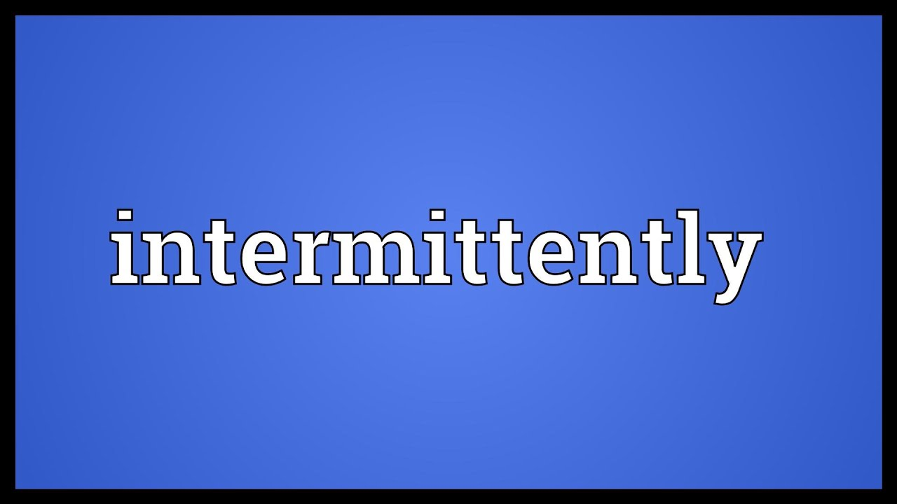 Intermittently Meaning - YouTube