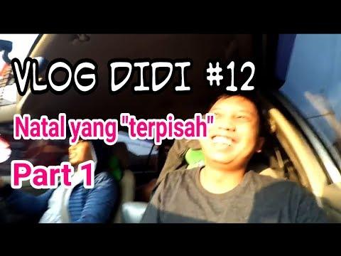 """VLOG DIDI #12 NATAL yang """"TERPISAH"""" part 1"""