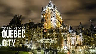QUEBEC Travel Guide, 6 Things To Do in Quebec City