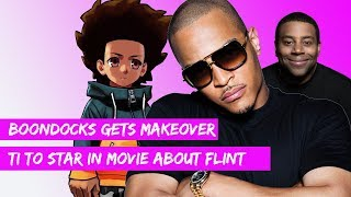 TI To Star In FLINT WATER CRISIS Movie   Boondocks Gets A Makeover