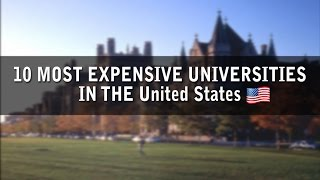 TOP 10 MOST EXPENSIVE UNIVERSITIES IN THE UNITED STATES