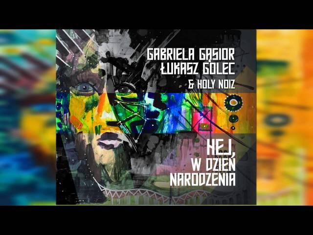 Hej, w dzień narodzenia - Gabi Gąsior, Łukasz Golec & Holy Noiz