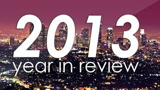2013: Year In Review | A Year To Remember