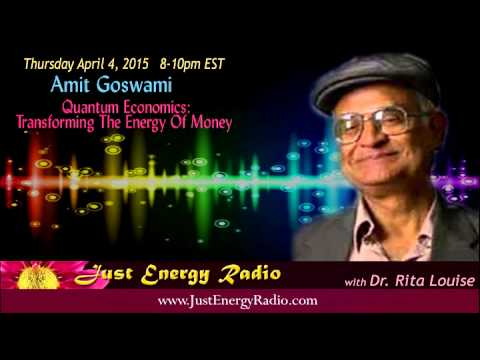 Quantum Economics: Transforming The Energy Of Money – Amit Goswami - Just Energy Radio