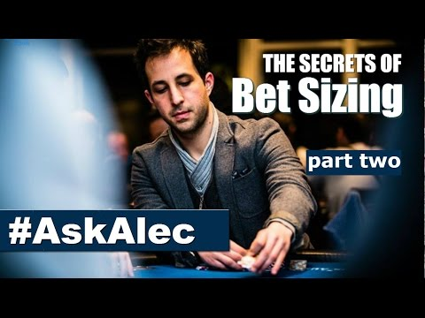 Poker Betting Strategy Explained: The Secrets of Bet Sizing in Poker - part 2 [Ask Alec]