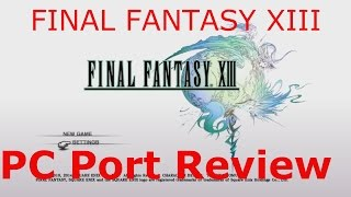 Final Fantasy XIII - PC Port Review