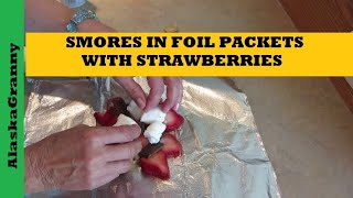 Foil Packet Strawberry Smores On The Grill Or Campfire