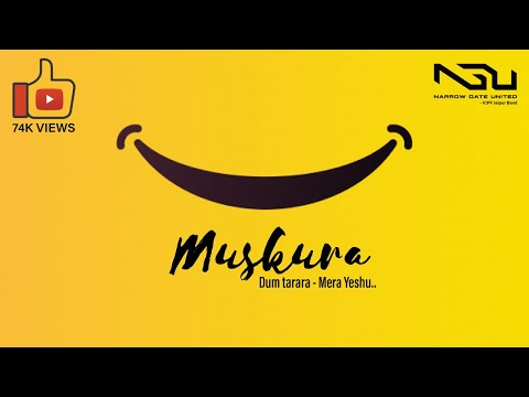 Muskura (Dum tarara - Mera Yeshu) | Official Video | Narrow Gate Band | Cover