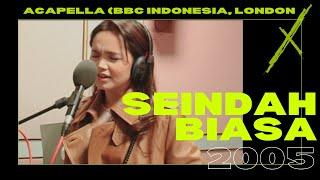Seindah Biasa (Acapella) - BBC Indonesia, London 2005