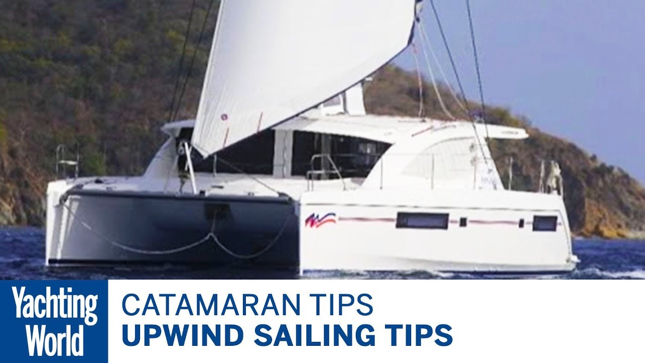 Catamaran Sailing Part 4: sailing upwind – Yachting World