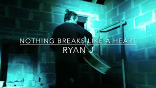 Ryan J - Nothing Breaks Like A Heart (Mark Ronson & Miley Cyrus Cover) Video