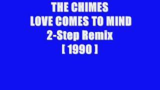THE CHIMES LOVE COMES TO MIND 2 Step Remix