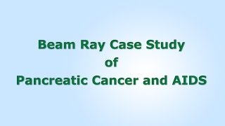Beam Ray Case Study - Pancreatic Cancer & AIDS
