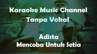 Video Karaoke Adista - Mencoba Untuk Setia | Tanpa Vokal download MP3, 3GP, MP4, WEBM, AVI, FLV Juli 2018