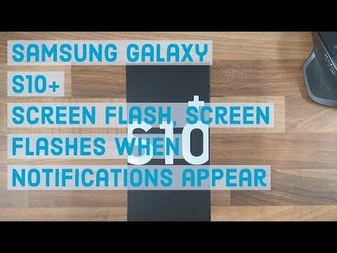 Screen Flash, Screen flashes when notifications appear | Samsung Galaxy S10 Plus