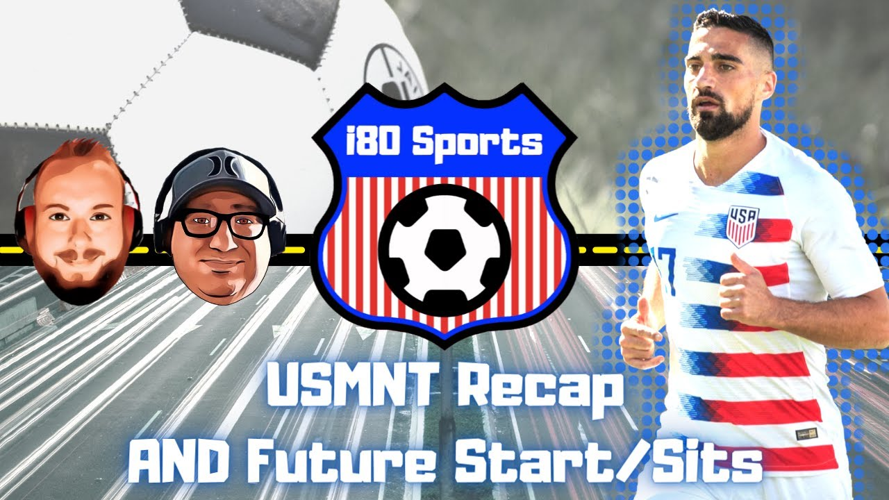 USMNT Recap + Our Future Start-Sit-Holds