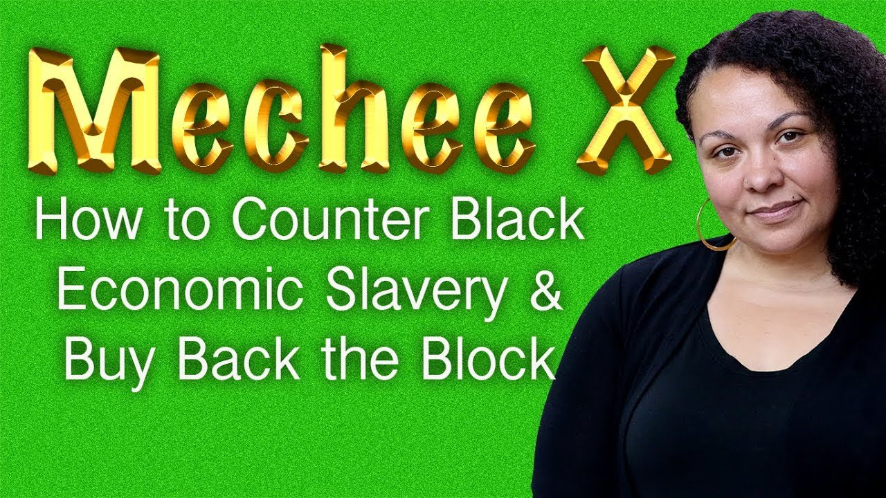Mechee X - How to Counter Black Economic Slavery and Buy Back the Block