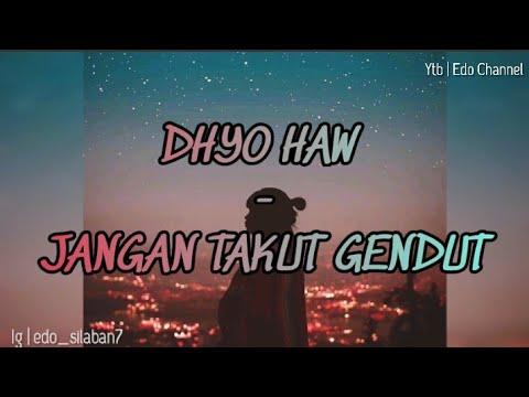 DHYO HAW - JANGAN TAKUT GENDUT - (LIRIK)
