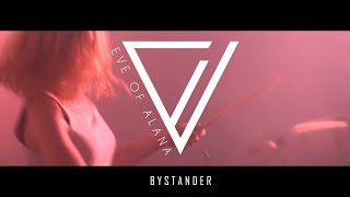 Eve of Alana - Bystander - (Official Video)