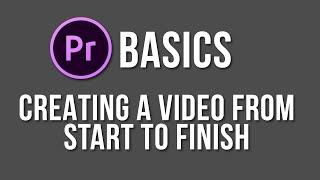 Making a video from start to finish - Adobe Premiere Pro Basics