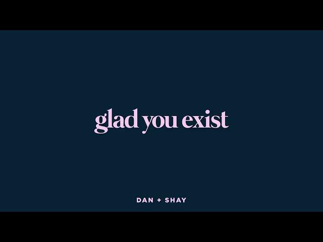 Dan + Shay - Glad You Exist (Lyric Video)