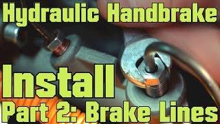 Hydraulic Handbrake Install - Part 2: Brake Lines