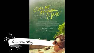LOVE MY WAY - CALL ME BY YOUR NAME