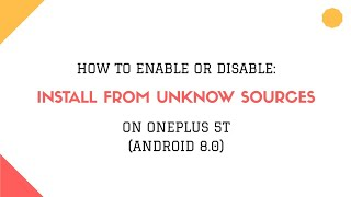 Enable Or Disable  :  Install From Unknown Sources On One Plus 5T ( Android 8.0)