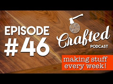 Crafted Podcast #46: Digital Fabrication & How It's Changing The Workshop