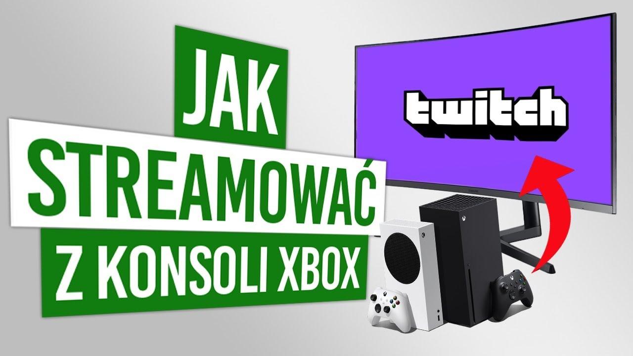 Jak STREAMOWAĆ z konsoli Xbox