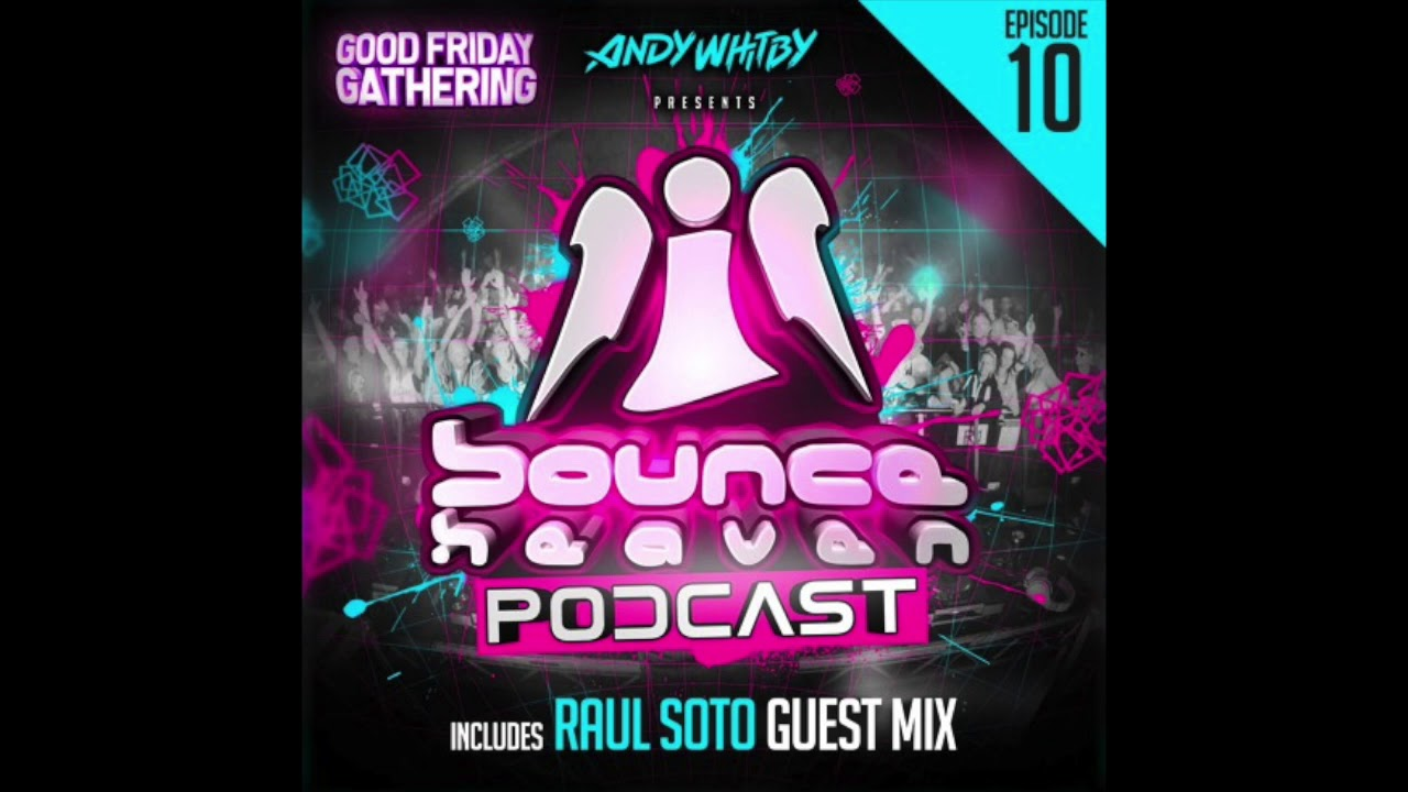 Bounce Heaven - Podcast 10 Andy Whitby & Raul Soto 2019  [HTTPS://UKBOUNCEHOUSE COM/]