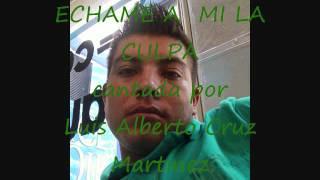 echame a mi la culpa, cantada por Luis Alberto Cruz Martinez.wmv
