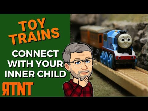 Playing with Toy Trains - Connecting with Your Inner Child
