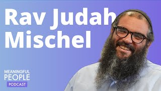 The Story of Rav Judah Mischel | Meaningful People #16