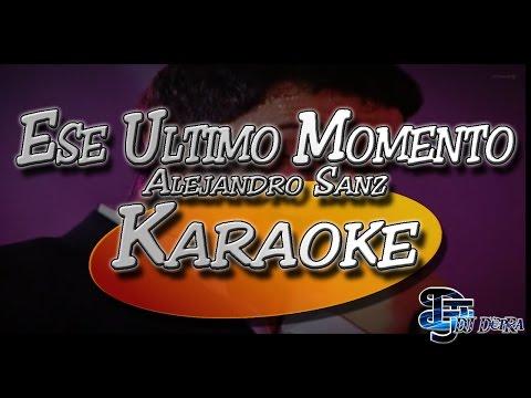 ♫ Karaoke Alejandro Sanz - Ese Ultimo Momento |Creado por Dj DEpRa| ♫