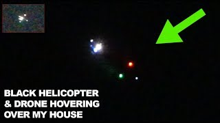BLACK HELICOPTER & DRONE Caught Hovering Over My House at Night
