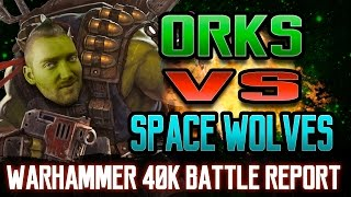 Orks vs Space Wolves Warhammer 40k Battle Report Ep 79