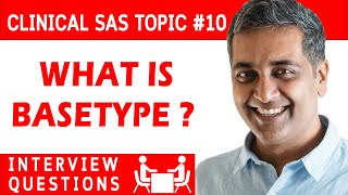 CLINICAL SAS INTERVIEW QUESTION NO 10 BASETYPE