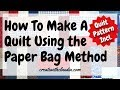 How to Make a Quilt Using the Paper Bag Method | Includes Quilt Pattern