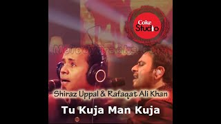 Tu Kuja Man Kuja, Shiraz Uppal & Rafaqat Ali Khan, Season Finale, Coke Studio Se 1 mp4 crdownload