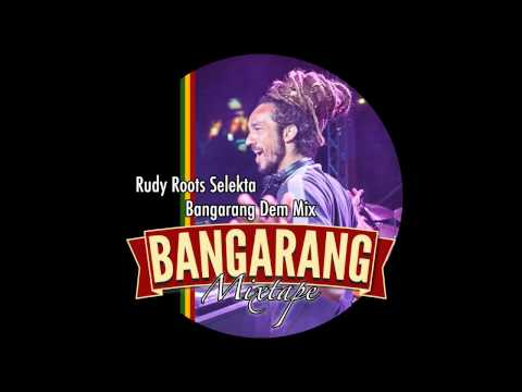 BANGARANG DEM MIX -  BANGARANG (Mix by RUDY ROOTS)