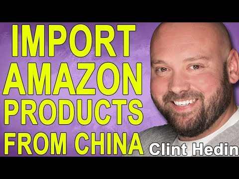 How To Import Amazon FBA Products From China with Clint Hedin