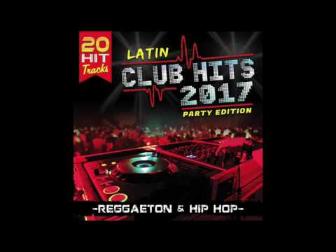 "Latin Club Hits 2017 ""20 Hit Tracks"" Reggaeton & Hip Hop (Disco Completo)"