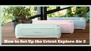 how to setup the cricut explore air 2 explore air explore one explore