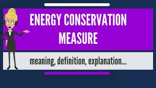 What is ENERGY CONSERVATION MEASURE? What does ENERGY CONSERVATION MEASURE mean?