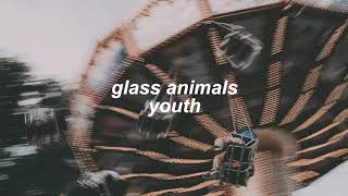 glass animals - youth (slowed + reverb)