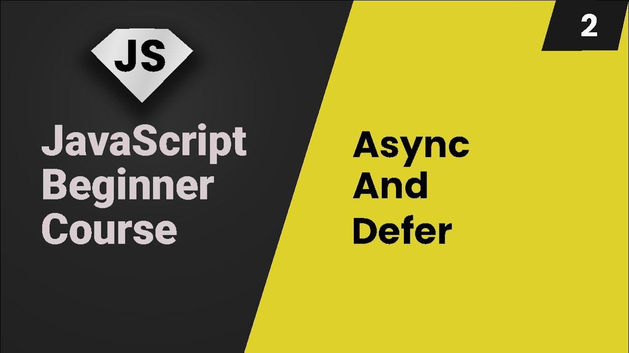 Adding JavaScript Async & Defer attributes - JavaScript Course - Part 2