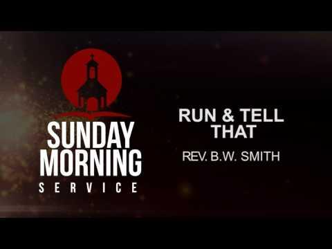 Sunday Morning Service: Rev. B.W. Smith - Run & Tell That